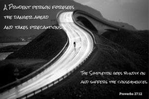Listen to Proverbs 27:12, it may save your life. (Photo credit: Sceniccycle.com)