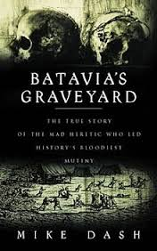 ∫ Batavia's Graveyard tells the story of what is surely the strangest and bloodiest mutiny known to history. The book chronicles the loss of the Dutch East Indiaman Batavia on a coral reef off the coast of Western Australia in 1629 and the fate of her survivors at the hands of a psychopathic mutineer named Jeronimus Cornelisz, a failed apothecary and suspected heretic who – over the course of several months of terror, and with a gang of cut-throats at his back – had more than 120 men, women and children drowned, decapitated or hacked to death.