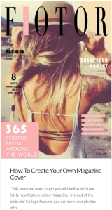 In the collage section, you can even create your very own Magazine Cover (featured here on this site)